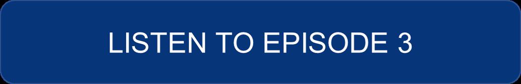 Listen To Episode 3