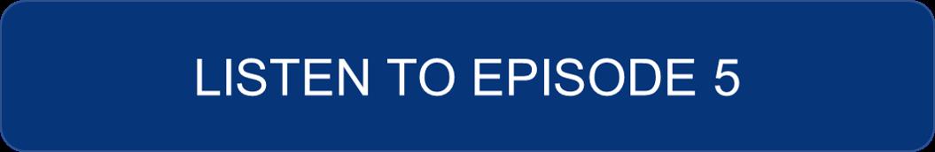 Listen to Episode 5