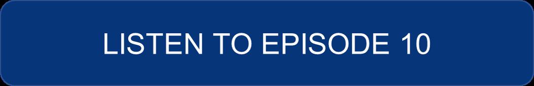 Listen to Episode 10