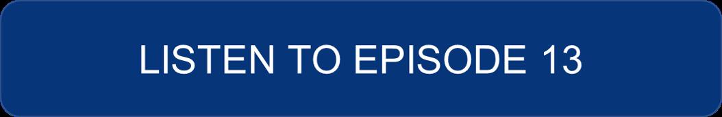 Listen to Episode 13