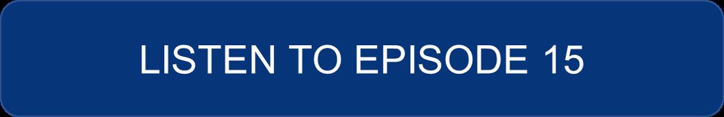 Listen to Episode 15