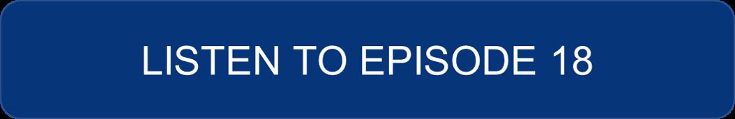 Listen to Episode 18