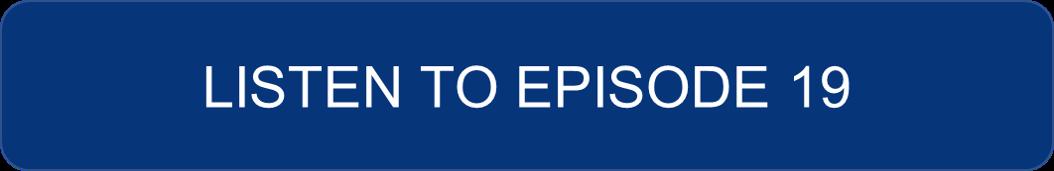 Listen to Episode 19