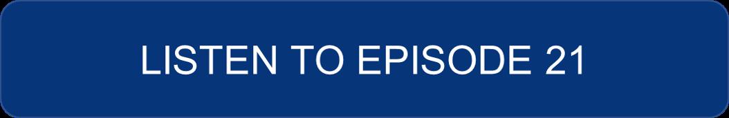 Listen To Episode 21